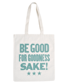 Be Good for Goodness Sake! - Cotton Tote Bag