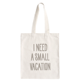 I Need a Small Vacation - Cotton Tote Bag