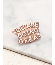 You are Doing Great - Enamel Pin