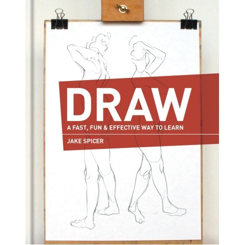 Draw, A Fast, Fun, Effective way to Learn by Jake Spicer