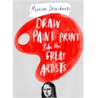 Draw Paint Print Like The Great Artists by Marion Deuchars