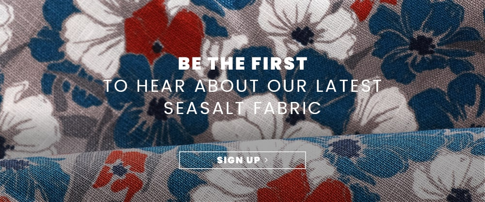 Sign up to our Seasalt Fabric Mailing list